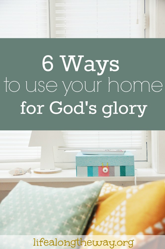 6-ways-to-use-your-home-for-gods-glory