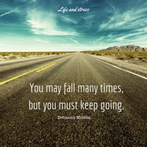 You may fall many times, but you must keep going.