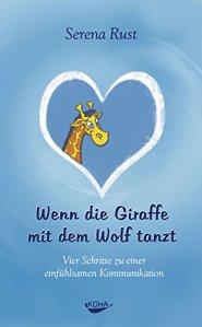 Wenn-die-Giraffe-mit-dem-Wolf-tanzt-Vier-Schritte-zu-einer-einfhlsamen-Kommunikation-0