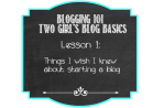 Blogging 101: Two Girl's Blogging Basics~Things I wish I knew about starting a blog