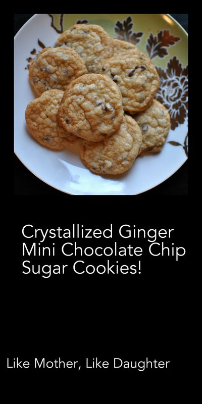 Crystallized Ginger Mini Chocolate Chip Sugar Cookies, Like Mother, Like Daughter