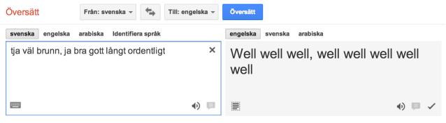 Tja väl brunn, ja bra gott långt ordentligt översätts till Well well well, well well well well well