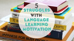 5 Struggles With Self-Study Language Learning Motivation You've Probably Experienced (and what to do about them)