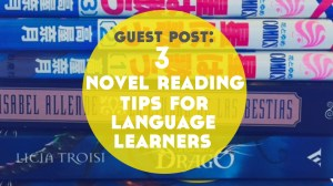 Guest Post: 3 Novel Reading Tips for Language Learning Bookworms