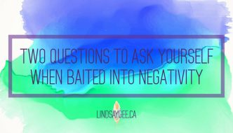 Two Questions to Ask Yourself When Baited Into Negativity