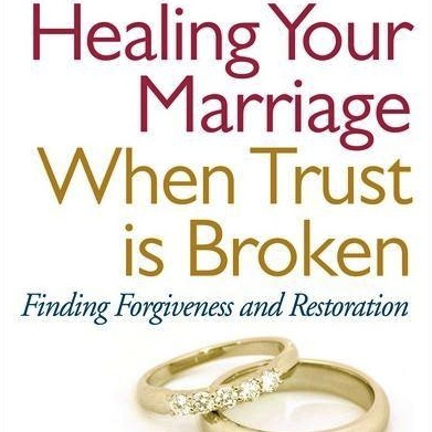 healing-your-marriage-when-trust-is-broken-finding-forgiveness-and-restoration