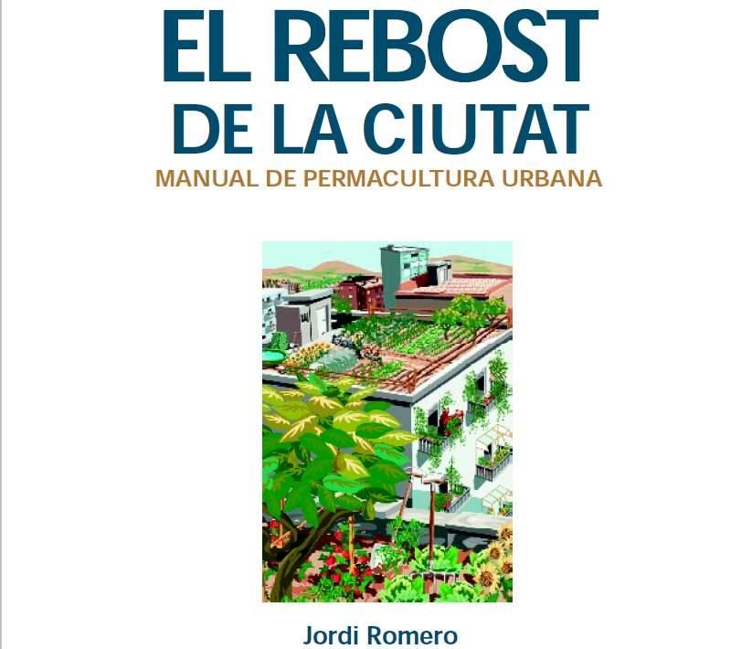 El Rebost de la ciutat. Manual de permacultura urbana. Jordi Romero. Catalán