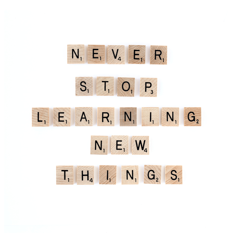 Never stop learning new things