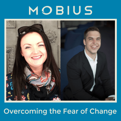 Mobius Podcast Overcoming the Fear of Change