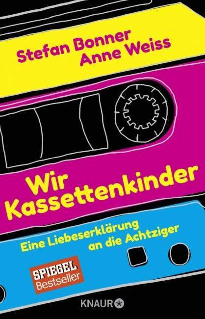 Wir Kassettenkinder – Stefan Bonner, Anne Weiss