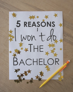 5 reasons I won't do the bachelor.