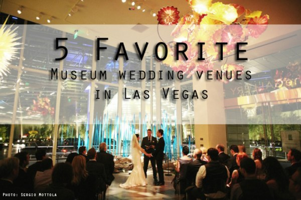 5 Best Museum Vegas Wedding Venues | Little Vegas Wedding