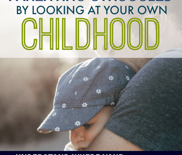 Creating Your Own Parenting Style: Why Your Childhood May be Holding You Back