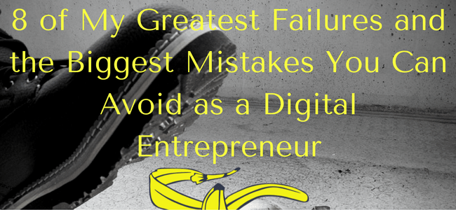 8-of-my-greatest-failures-and-the-biggest-mistakes-you-can-avoid-as-a-digital-entrepreneur
