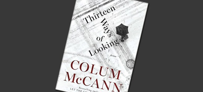 13 Ways of Looking by Colum McCann