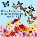 Behind the Scenes at Loaves and Dishes for April 2015