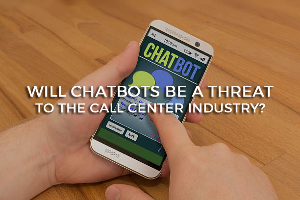Will Chatbots Be a Threat to the Call Center Industry?