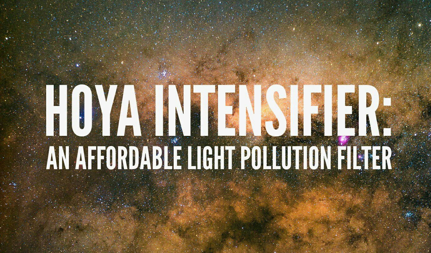 Hoya Intensifier Review: An Affordable Light Pollution Filter for Astrophotography