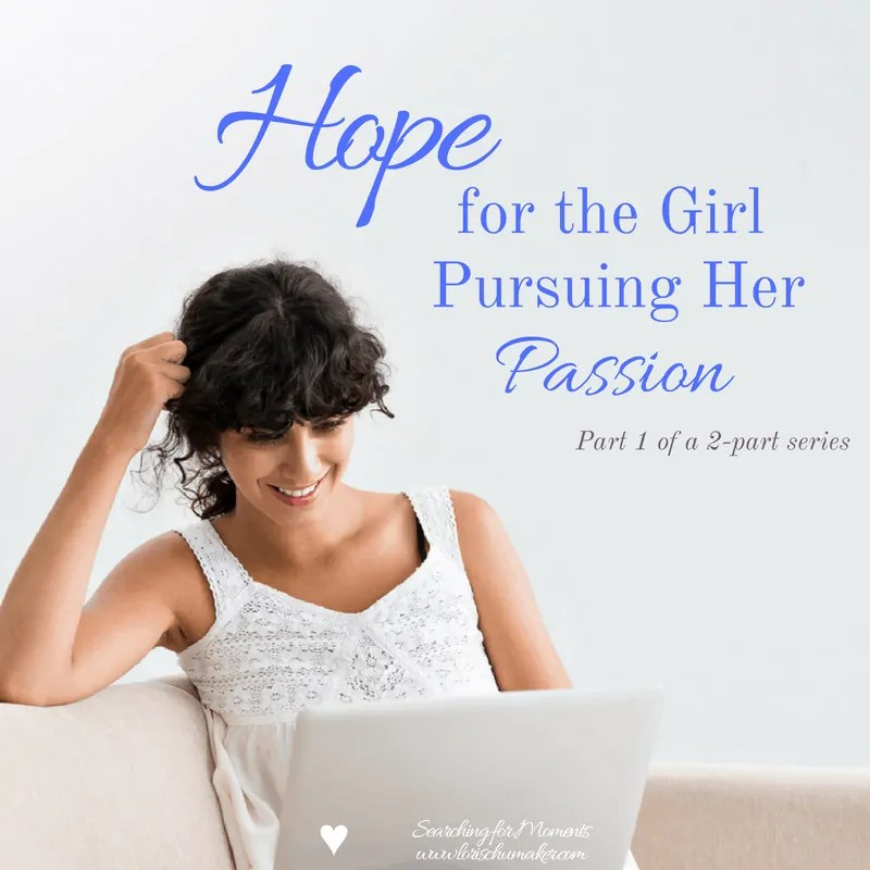 Hope for the Girl Pursuing Her Passion {Part 1}