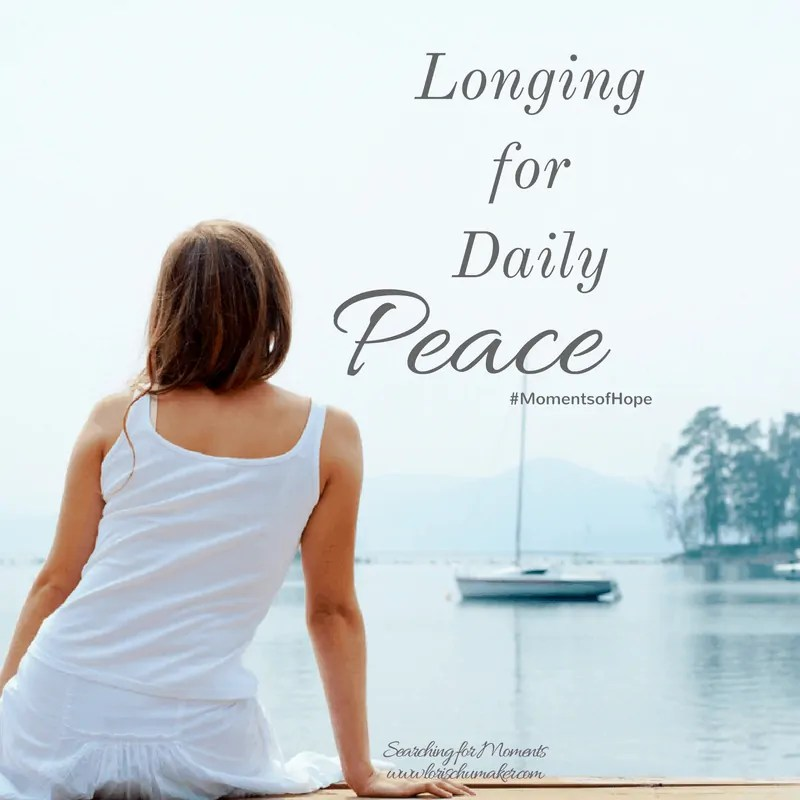 Longing for Daily Peace {Moments of Hope Link-Up}