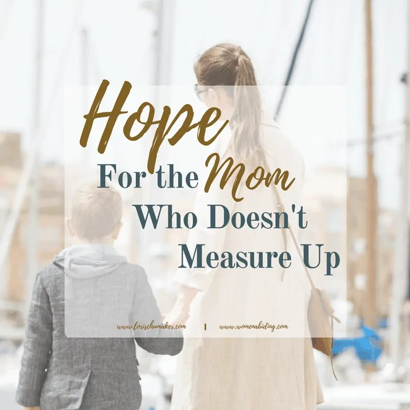 Hope for the Mom Who Doesn't Measure Up