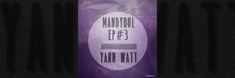 Yann Watt - Mandybul 3 - Out Now