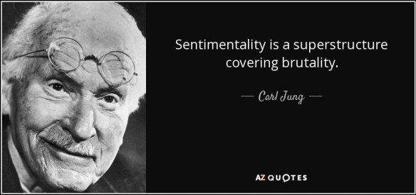 quote-sentimentality-is-a-superstructure-covering-brutality-carl-jung-36-72-87