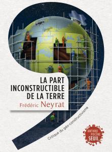 Neyrat, La part incostructible de la Terre. Critique du géo-constructivisme