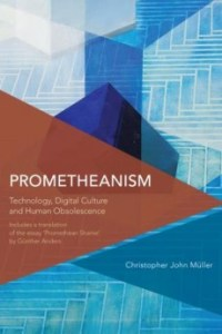 C. J. Müller, Prometheanism: Technology, Digital Culture and Human Obsolescence, Rowman & Littlefield 2016