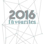 2016 favourites - books, music, podcasts, and so much more | love me, feed me