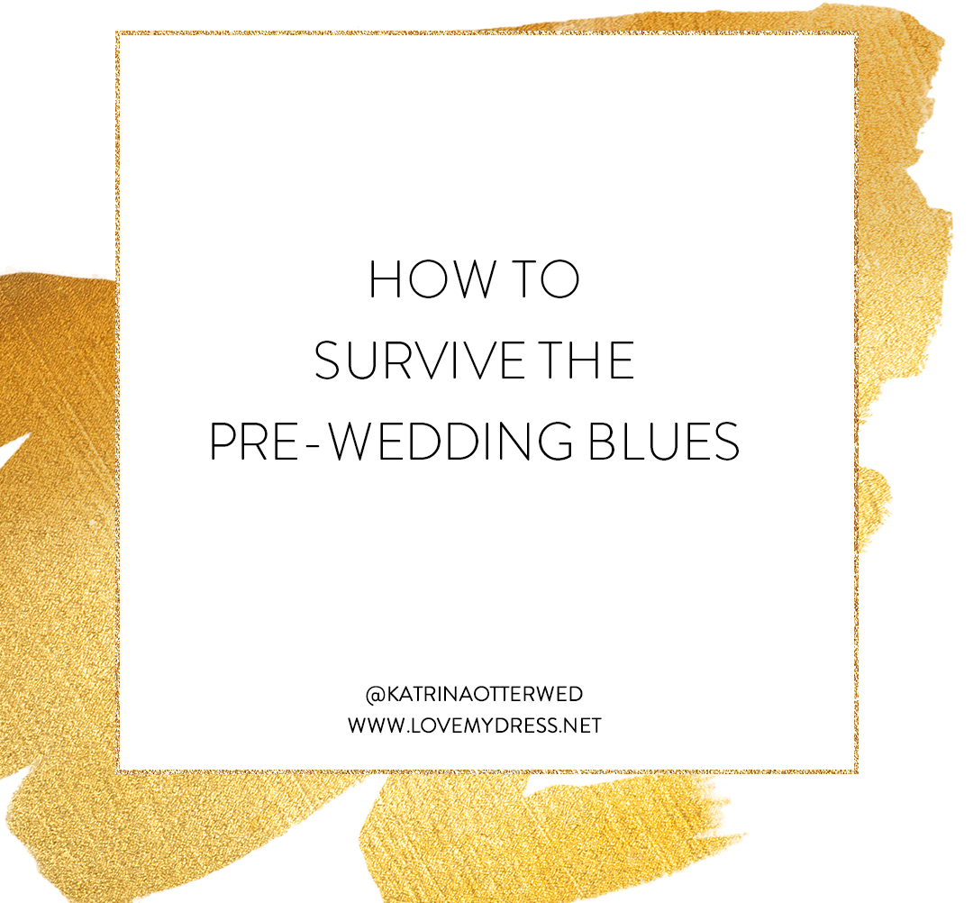 How to Survive The Pre-Wedding Blues (Let's Talk Wedding Talk )