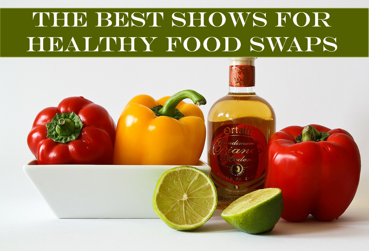 The Best Shows for Healthy Food Swaps