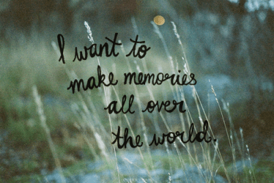 I Want To Make Memories All Over The World Pictures, Photos, and Images for Facebook, Tumblr ...