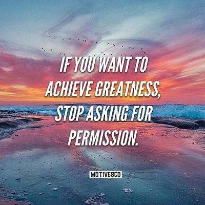 If You Want To Achieve Greatness, Stop Asking For Permission Pictures, Photos, and Images for ...