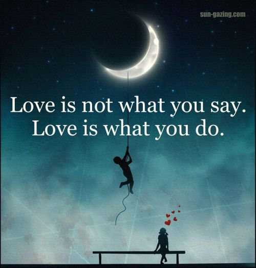Peaceably Love Is Not What You Say Love Is What You Do Twitter Love Is Not What You Say Love Is What You Do Love Quotes Images Love Quotes Images Download Imagesfor