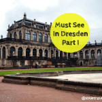 Must See In Dresden, Germany: Part One