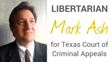 Libertarian Mark Ash for Texas Court of Criminal Appeals