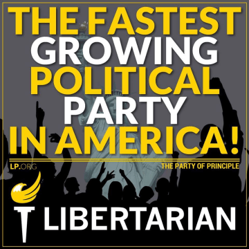 The fastest growing political party in America! - Libertarian