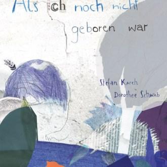 Neu: Stefan Karch / Dorothee Schwab ° Als ich noch nicht geboren war