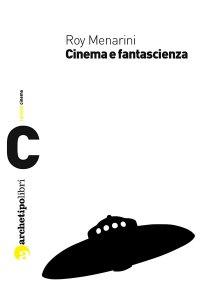 Roy Menarini - Cinema e fantascienza