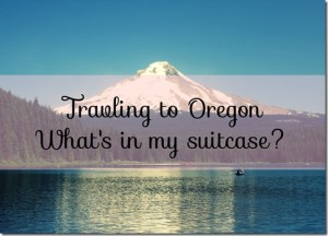 Traveling to Oregon: What am I packing?