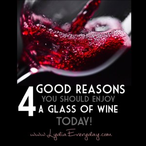 4 Good Reason You Should Enjoy a Glass of Wine Today