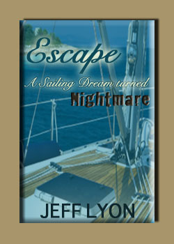 Escape A Sailing Dream Turned Nightmare by Jeff Lyon