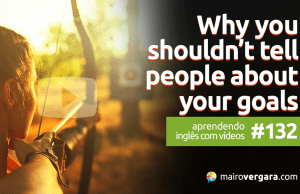 Aprendendo Inglês Com Vídeos #132: Why You Shouldn't Tell People About Your Goals