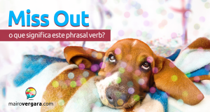 Miss Out | O Que Significa Este Phrasal Verb?