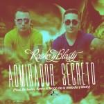 Rocko y Blasty – Admirador Secreto (Prod. By Josias, Renny El Mago de la melodia y Blasty) (Los Elegidos)
