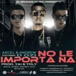 Axcel Y Andrew Ft. D.Ozi – No Le Importa Na (Prod. By Yai Y Toly)