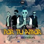 Flex Ft De La Ghetto, Mr. Saik Y Alex Pro – Por Tu Amor (Official Remix) (Original)
