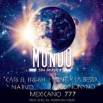 Mexicano 777 Ft. Cari El Fresh, N.A.Tivo, Darey La Bestia Y Chyno Nyno – Mundo Sin Música