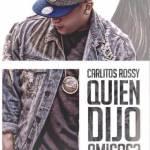 Carlitos Rossy – Quien Dijo Amigos